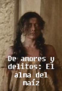 De Amores Y Delitos: El Alma Del Maíz