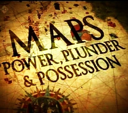 Maps: Power, Plunder & Possession
