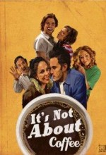 ıt's Not About Coffee (2010) afişi