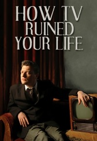 How Tv Ruined Your Life